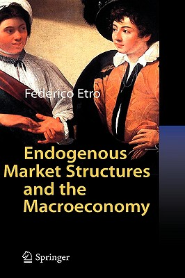 Endogenous Market Structures and the Macroeconomy By Etro, Federico